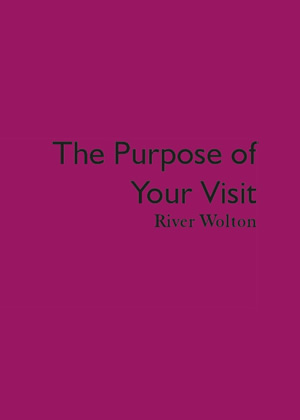 The Purpose of your Visit by River Wolton